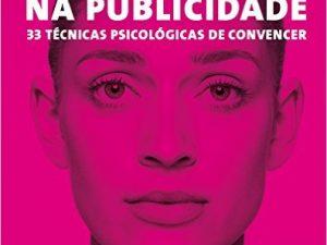 Persuasão na Publicidade. 33 Técnicas Psicológicas de Convencer