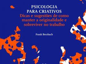 Psicologia para Criativos – Dicas e Sugestões de Como Manter a Originalidade e Sobreviver no Trabalho